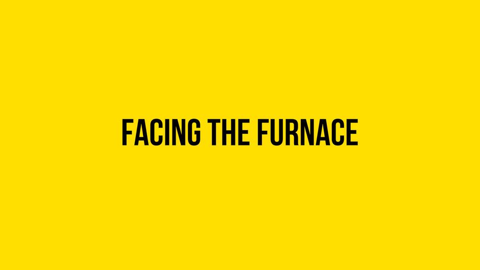 Facing the Furnace