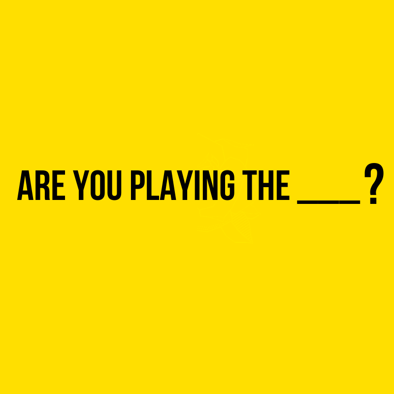 Are You Playing The _____?