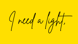 I Need a Light