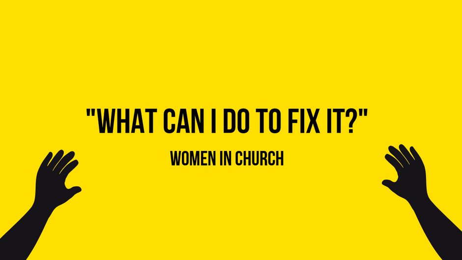 """""""What Can I Do to Fix it?""""  Women in Church"""