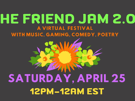 The Friend Jam – A Virtual Festival with Music, Gaming, Comedy, Poetry, Created by Skye Zentz