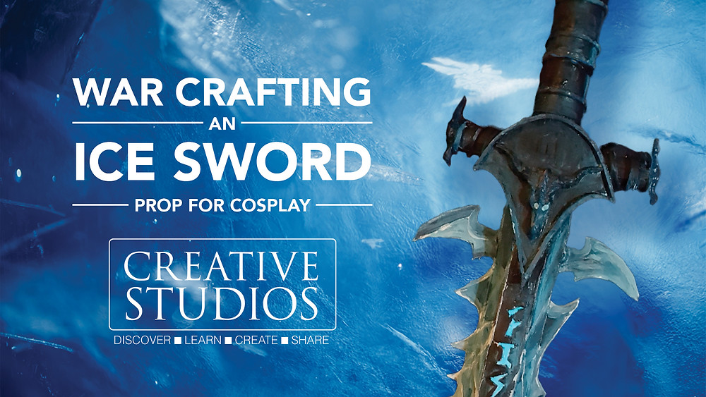 War Crafting an Ice Sword prop for cosplay Creative Studios Discover Learn Create Share