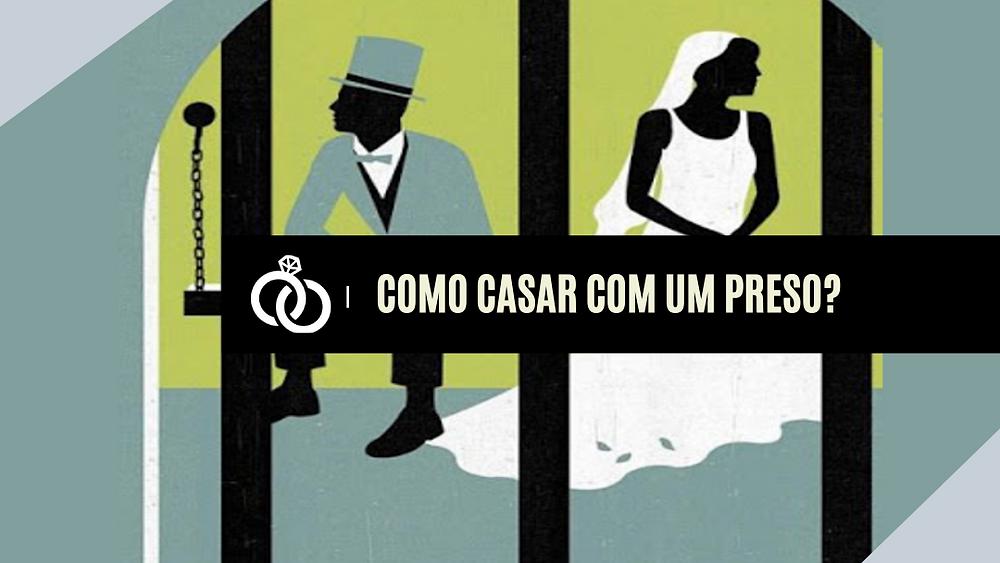 ComCOMO FAÇO PARA ME CASAR NO PRESÍDIO?o faço para me casar no presídio?