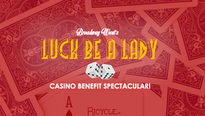 Luck Be A Lady |  Casino Benefit Spectacular!