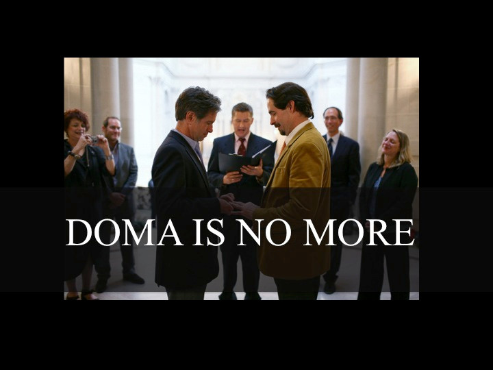 BREAKING: DOMA IS NO MORE