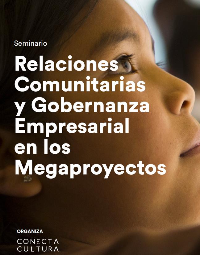 Relaciones Comunitarias y Gobernanza Empresarial en los Megaproyectos