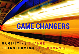 game changers, gamifying change, transforming performance, workplace transformation
