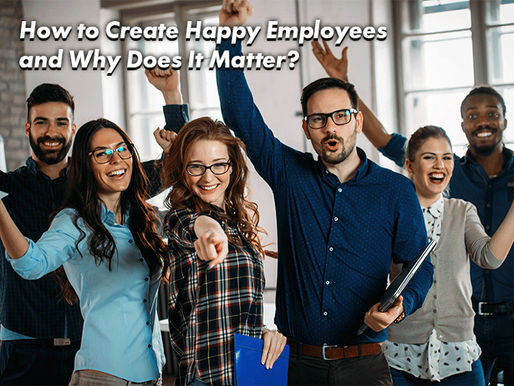 How to Create Happy Employees and Why Does It Matter?