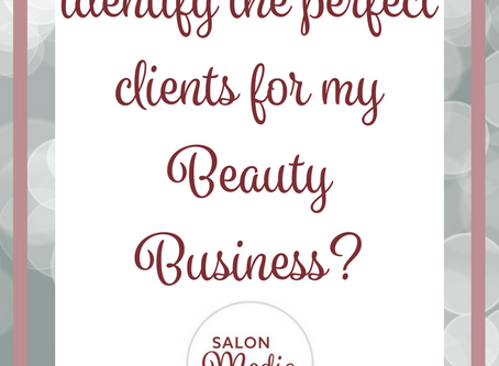 How to identify your 'ideal clients' for your Beauty or Holistic business