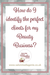 I do I identify perfect clients for my beauty business?