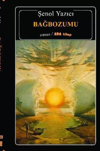 BAĞBOZUMU/ Roman,2006/ Şenol Yazıcı