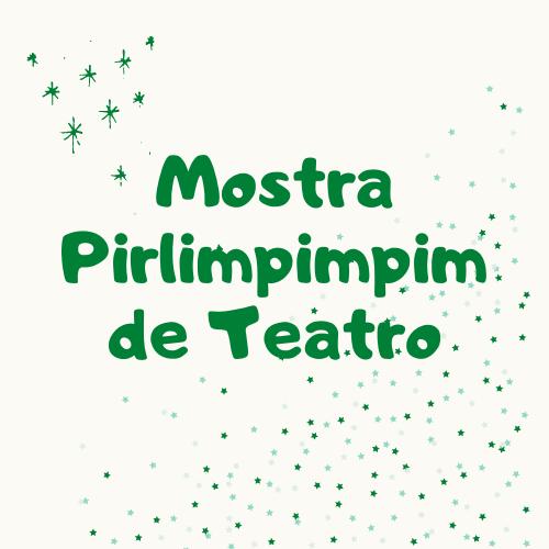MOSTRA PIRLIMPIMPIM DE TEATRO