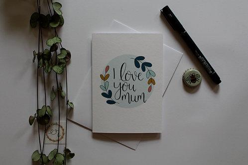 """""""I love you mum"""" Card"""