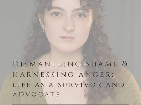 Dismantling shame and harnessing anger: life as a survivor and advocate