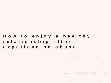 How to enjoy a healthy relationship after experiencing abuse