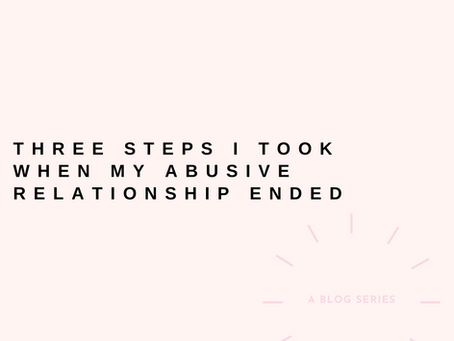 My first three steps I took when my abusive relationship ended