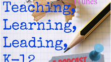 Part 2! U.S. Podcast Appearance - Teaching Learning Leading K-12