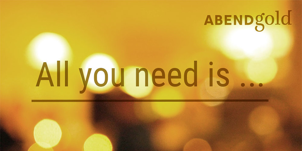 All you need is – AbendGold