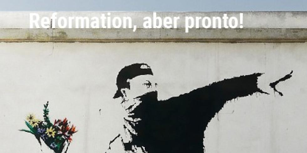 Reformation, aber pronto!