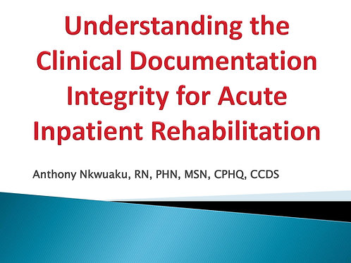 Understanding the Clinical Documentation Integrity for Acute Inpatient Rehabilit