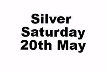 Silver Saturday 20th May