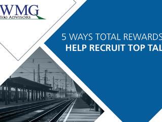 5 Ways Total Rewards Can Help Recruit Top Talent