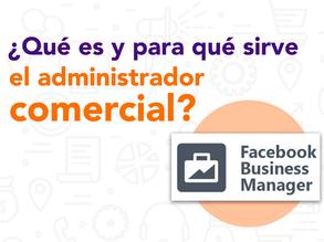 ¿Qué es y para qué sirve el Administrador Comercial de Facebook?