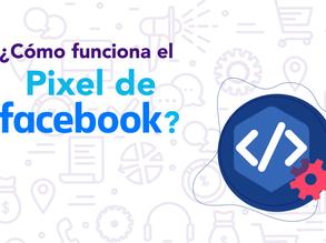 ¿Cómo funciona el Pixel de Facebook?