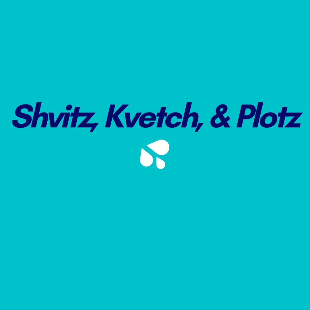 Shvitz, Kvetch, & Plotz