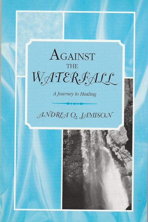 Against the Waterfalls: A Journey to Healing