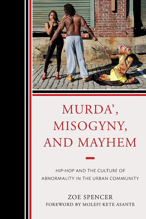 Murda, Misogyny, and Mayhem: Hip-Hop and the Culture of Abnormality in the Urban