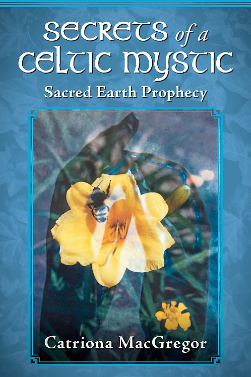 """Book """"Secrets of a Celtic Mystic -  Sacred Earth Prophecy"""" by Catriona MacGregor"""