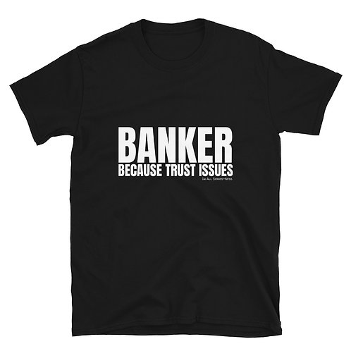 Banker Because Trust Issues TableTop Tee