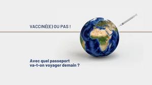 Vacciné(e) ou pas ! Avec quel passeport va-t-on voyager demain ?