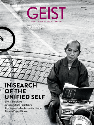 Geist Magazine - A sumptuous mix of fact + fiction, photography and comix, poetry, essays and reviews, and the weird and wonderful from the world of words.    In print 4x/ year.   SUBSCRIBE to get GEIST Magazine delivered to your door!