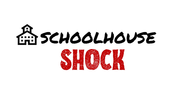 SCHOOLHOUSE SHOCK.png