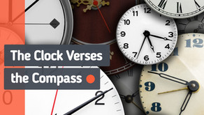 The Clock Verses the Compass - Connecting with the 'things' that Matter Most