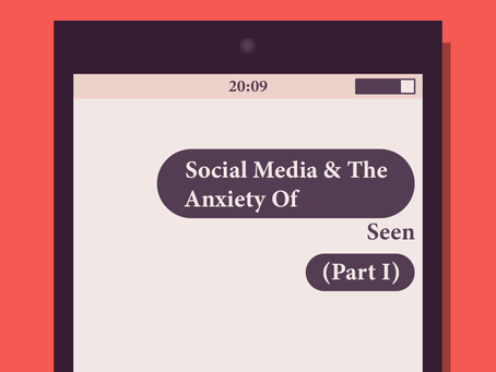 """Social Media & the Anxiety of """"Seen"""" (Part 1)"""