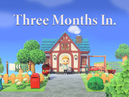 Animal Crossing, Three Months In