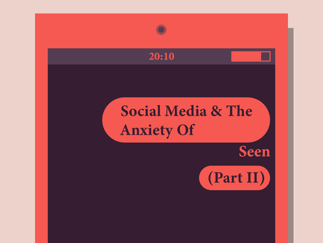 """Social Media & the Anxiety of """"Seen"""" (Part 2)"""