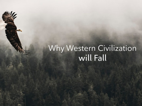 Western Civilization will Fall. Here's Why.