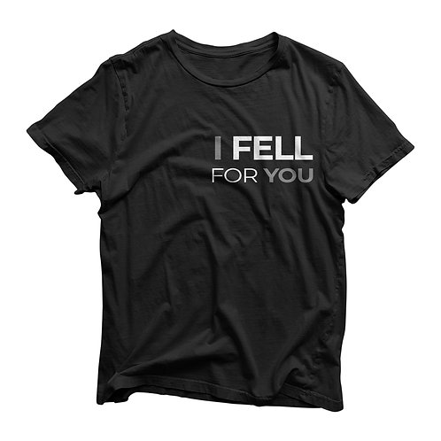I Fell For You - Left Chest Text