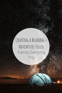 Pinterest image for Creating a Relaxing + Adventure-Filled Family Camping Trip