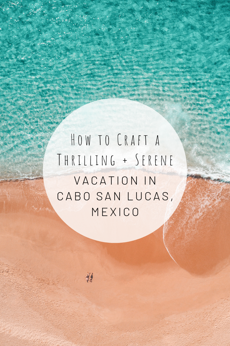 Pinterest photo for How to Craft a Thrilling + Serene Vacation in Cabo San Lucas, Mexico