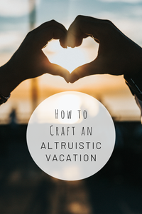Pinterest photo of how to craft an alturistic vacation