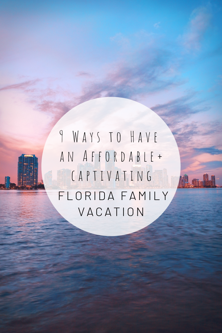 Pinterest image for 9 Ways to Have a Captivating, Affordable + All-Around-Epic Florida Family Vacation