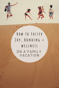 Pinterest image for how to foster joy, bonding and wellness on a family vacation