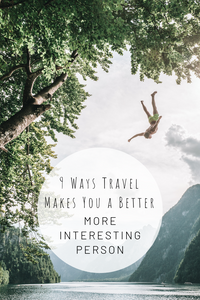 Pinterest photo of 9 ways travel makes you a better more interesting person