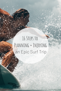 Pinterest photo for 16 steps to planning and enjoying an epic surf trip