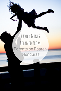 Pinterest image for 7 Gold Mines Learned from Parents on Roatan, Honduras